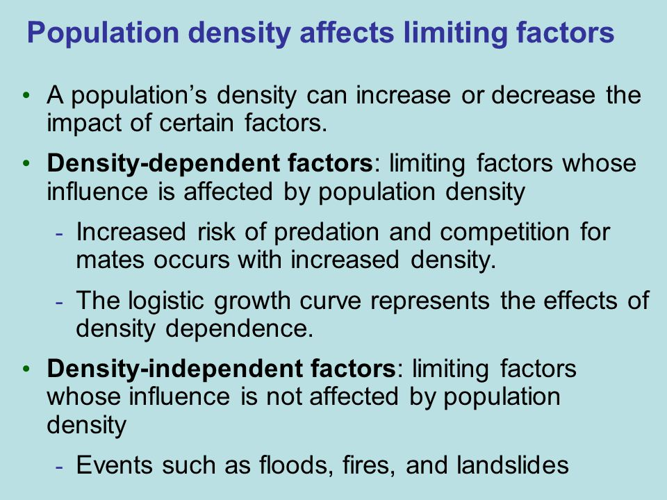 Population density affects limiting factors A population's density can increase or decrease the impact of certain factors.