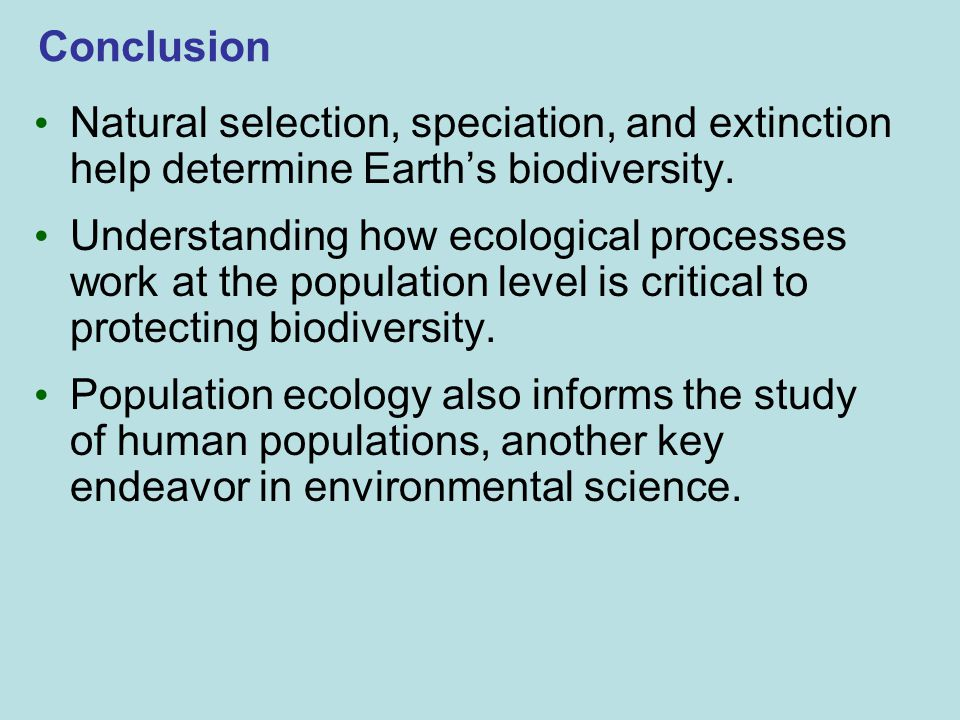Conclusion Natural selection, speciation, and extinction help determine Earth's biodiversity.