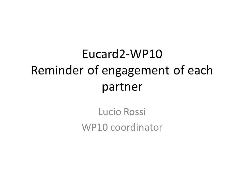 Eucard2-WP10 Reminder of engagement of each partner Lucio Rossi WP10 coordinator