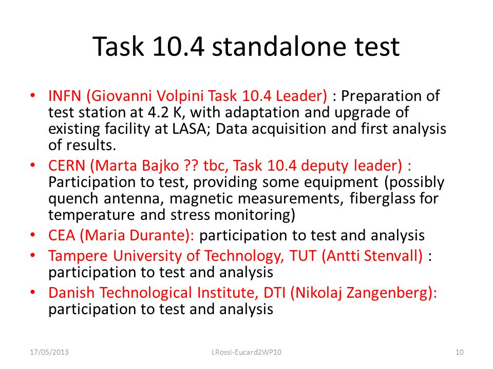 Task 10.4 standalone test INFN (Giovanni Volpini Task 10.4 Leader) : Preparation of test station at 4.2 K, with adaptation and upgrade of existing facility at LASA; Data acquisition and first analysis of results.