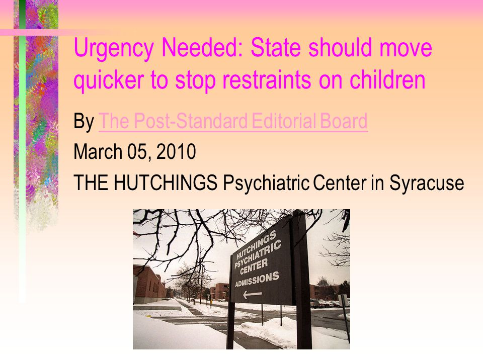 Urgency Needed: State should move quicker to stop restraints on children By The Post-Standard Editorial BoardThe Post-Standard Editorial Board March 0