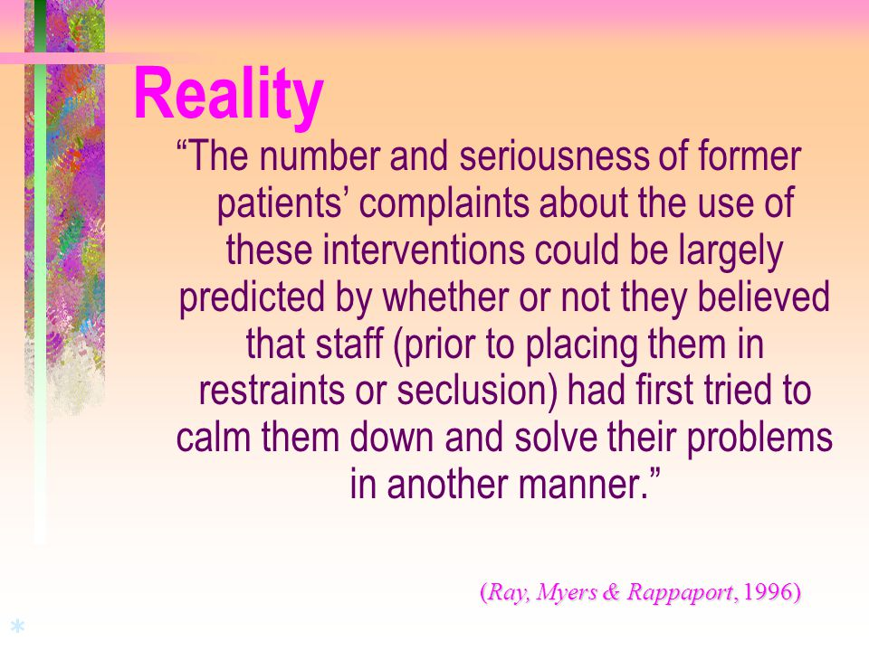 """Reality """"The number and seriousness of former patients' complaints about the use of these interventions could be largely predicted by whether or not t"""
