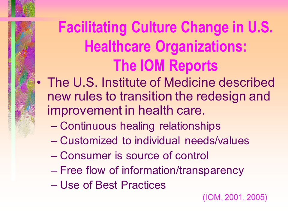 Facilitating Culture Change in U.S. Healthcare Organizations: The IOM Reports The U.S. Institute of Medicine described new rules to transition the red