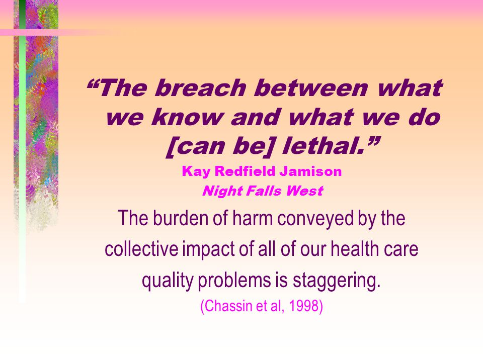 """""""The breach between what we know and what we do [can be] lethal."""" Kay Redfield Jamison Night Falls West The burden of harm conveyed by the collective"""