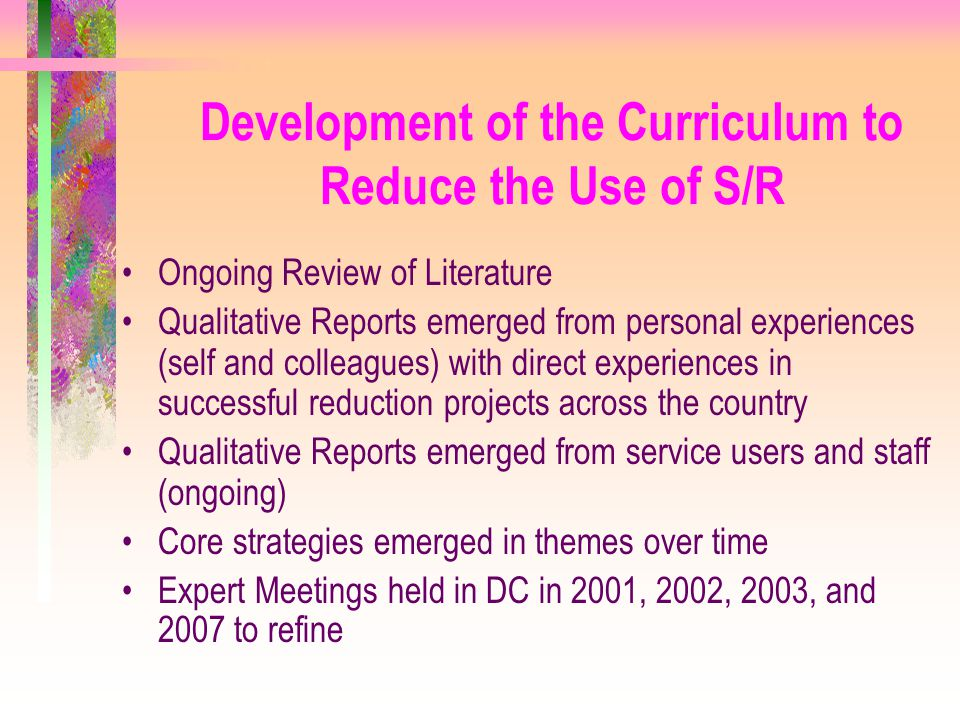 Development of the Curriculum to Reduce the Use of S/R Ongoing Review of Literature Qualitative Reports emerged from personal experiences (self and co