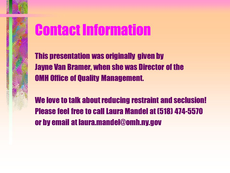 Contact Information This presentation was originally given by Jayne Van Bramer, when she was Director of the OMH Office of Quality Management. We love