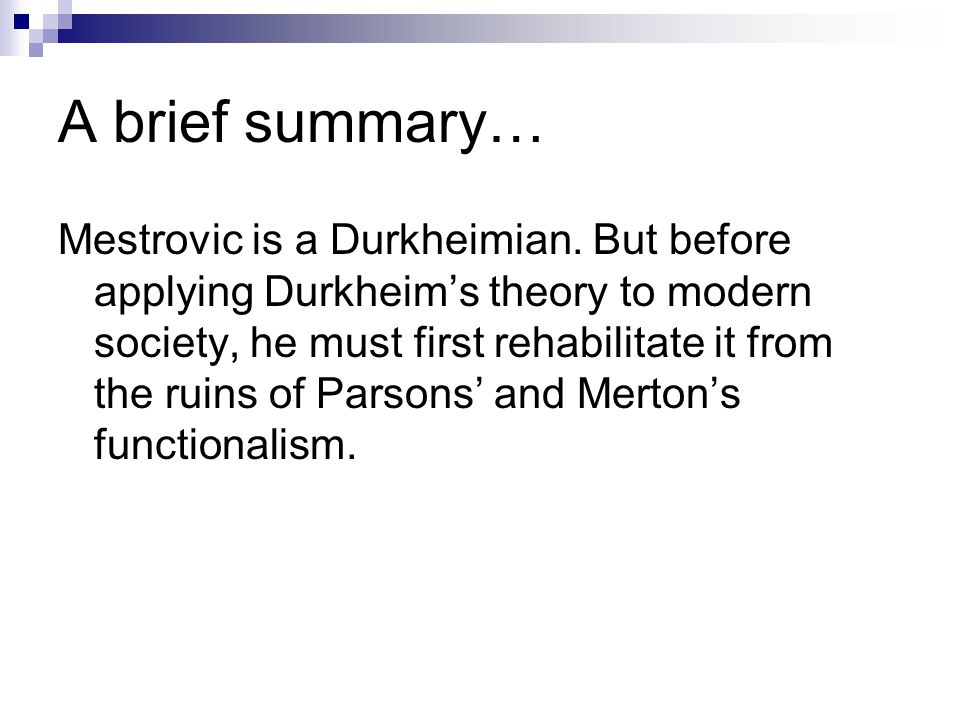 A brief summary… Mestrovic is a Durkheimian.