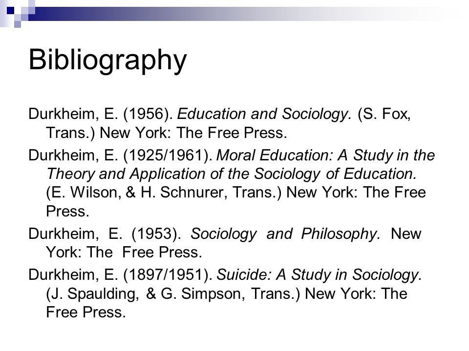 Bibliography Durkheim, E. (1956). Education and Sociology.
