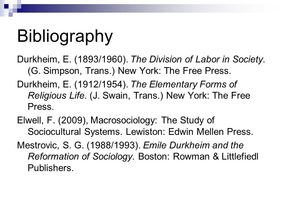 Bibliography Durkheim, E. (1893/1960). The Division of Labor in Society.
