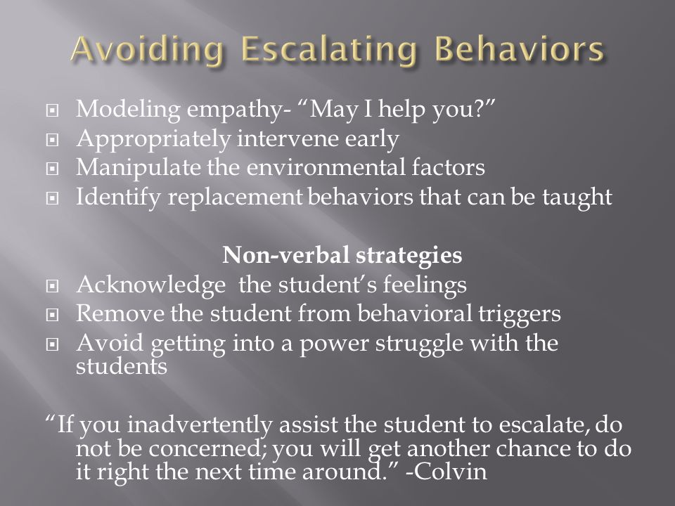 " Modeling empathy- ""May I help you?""  Appropriately intervene early  Manipulate the environmental factors  Identify replacement behaviors that can"