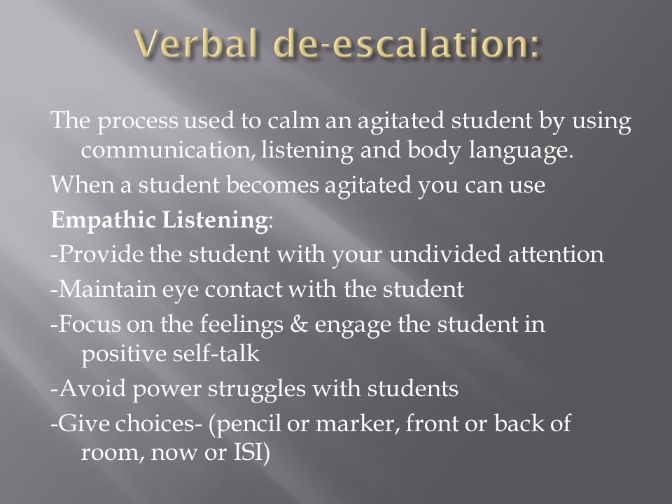 The process used to calm an agitated student by using communication, listening and body language. When a student becomes agitated you can use Empathic