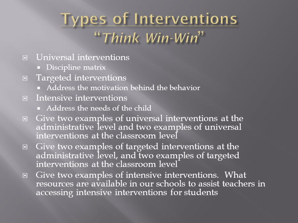  Universal interventions  Discipline matrix  Targeted interventions  Address the motivation behind the behavior  Intensive interventions  Addres