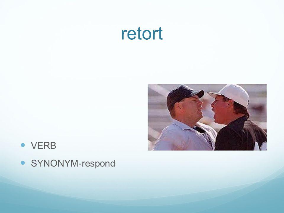 retort VERB SYNONYM-respond