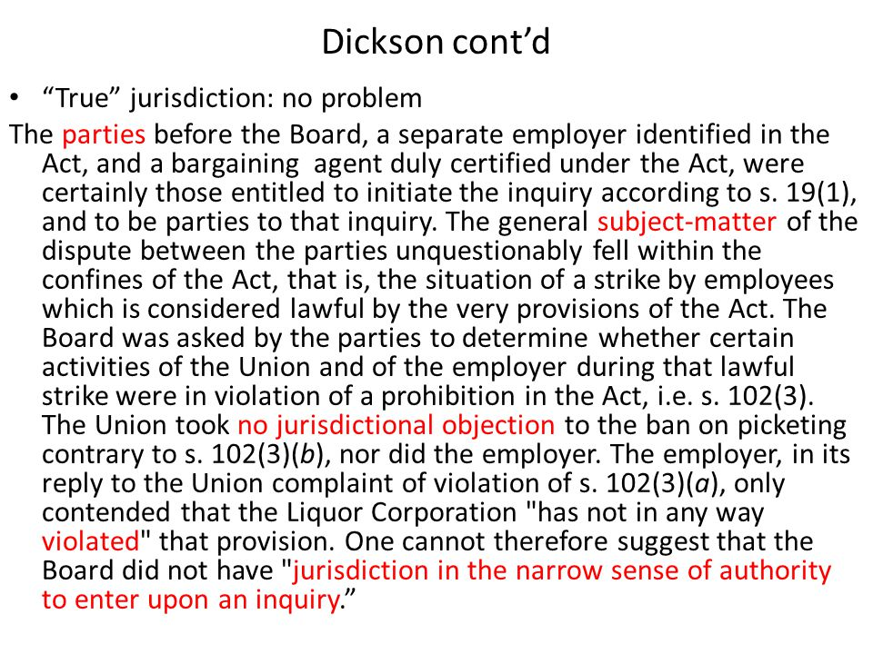 "Dickson cont'd ""True"" jurisdiction: no problem The parties before the Board, a separate employer identified in the Act, and a bargaining agent duly ce"