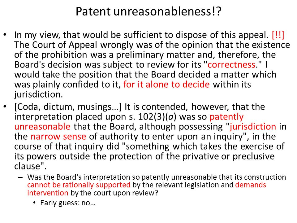Patent unreasonableness!? In my view, that would be sufficient to dispose of this appeal. [!!] The Court of Appeal wrongly was of the opinion that the