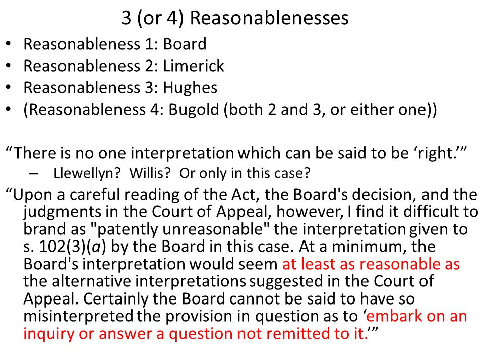 3 (or 4) Reasonablenesses Reasonableness 1: Board Reasonableness 2: Limerick Reasonableness 3: Hughes (Reasonableness 4: Bugold (both 2 and 3, or eith