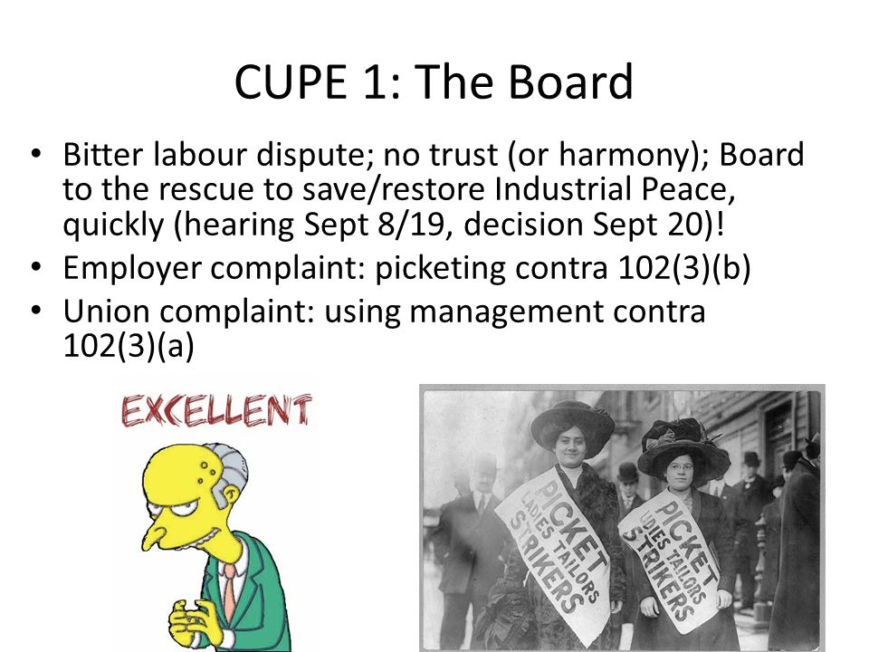 CUPE 1: The Board Bitter labour dispute; no trust (or harmony); Board to the rescue to save/restore Industrial Peace, quickly (hearing Sept 8/19, decision Sept 20).