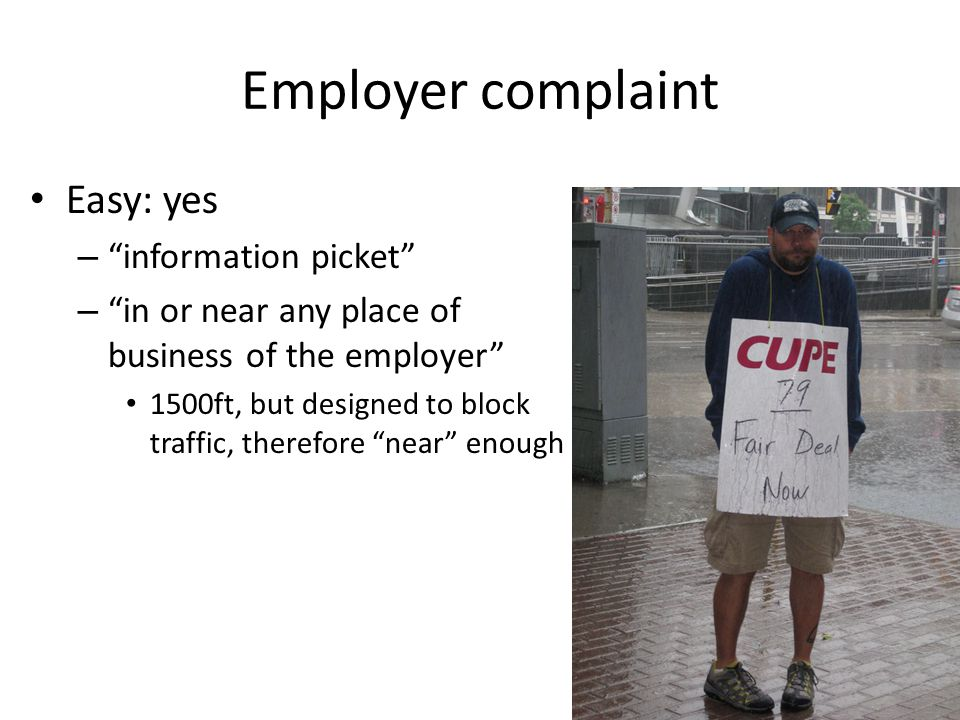 "Employer complaint Easy: yes – ""information picket"" – ""in or near any place of business of the employer"" 1500ft, but designed to block traffic, theref"