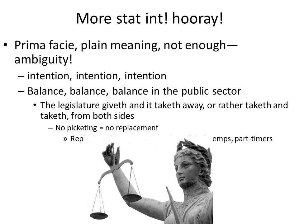 More stat int! hooray! Prima facie, plain meaning, not enough— ambiguity! – intention, intention, intention – Balance, balance, balance in the public