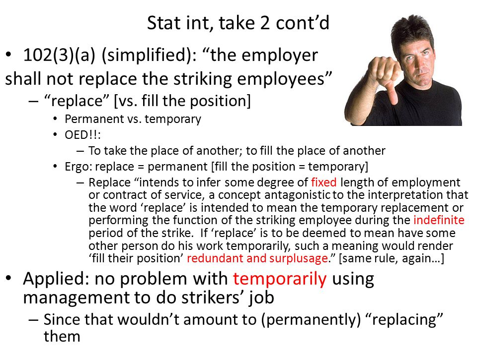 "Stat int, take 2 cont'd 102(3)(a) (simplified): ""the employer shall not replace the striking employees"" – ""replace"" [vs. fill the position] Permanent"