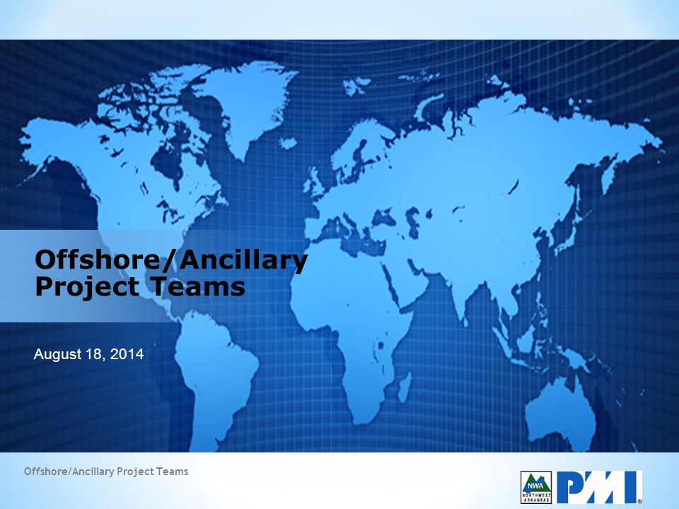 Offshore/Ancillary Project Teams August 18, 2014 Offshore/Ancillary Project Teams