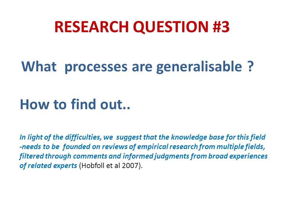 RESEARCH QUESTION #3 What processes are generalisable .