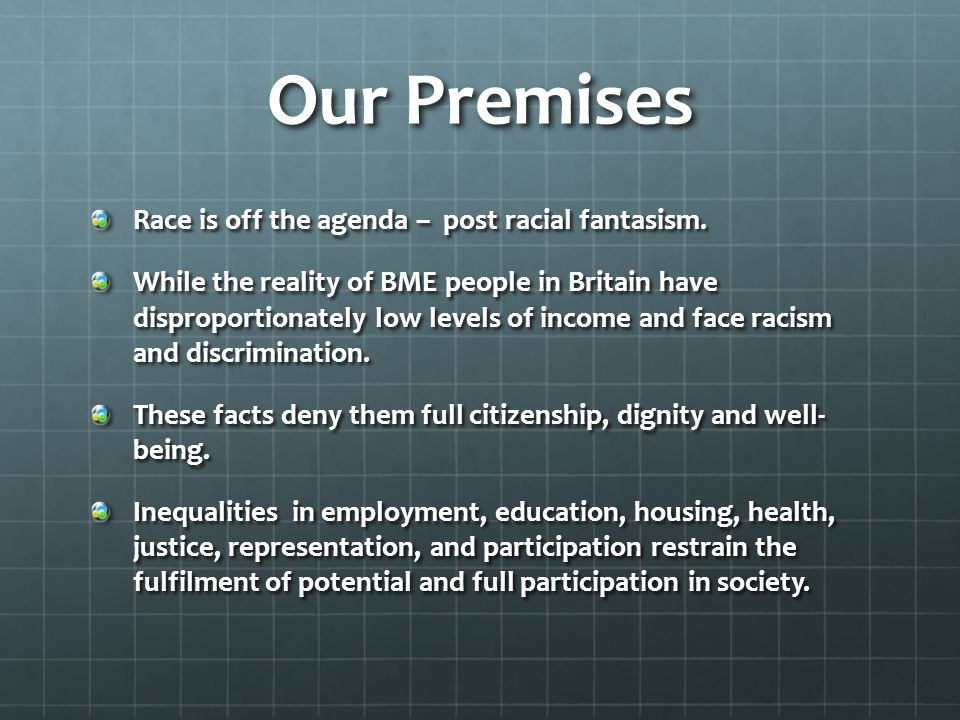 Our Premises Race is off the agenda – post racial fantasism. While the reality of BME people in Britain have disproportionately low levels of income a