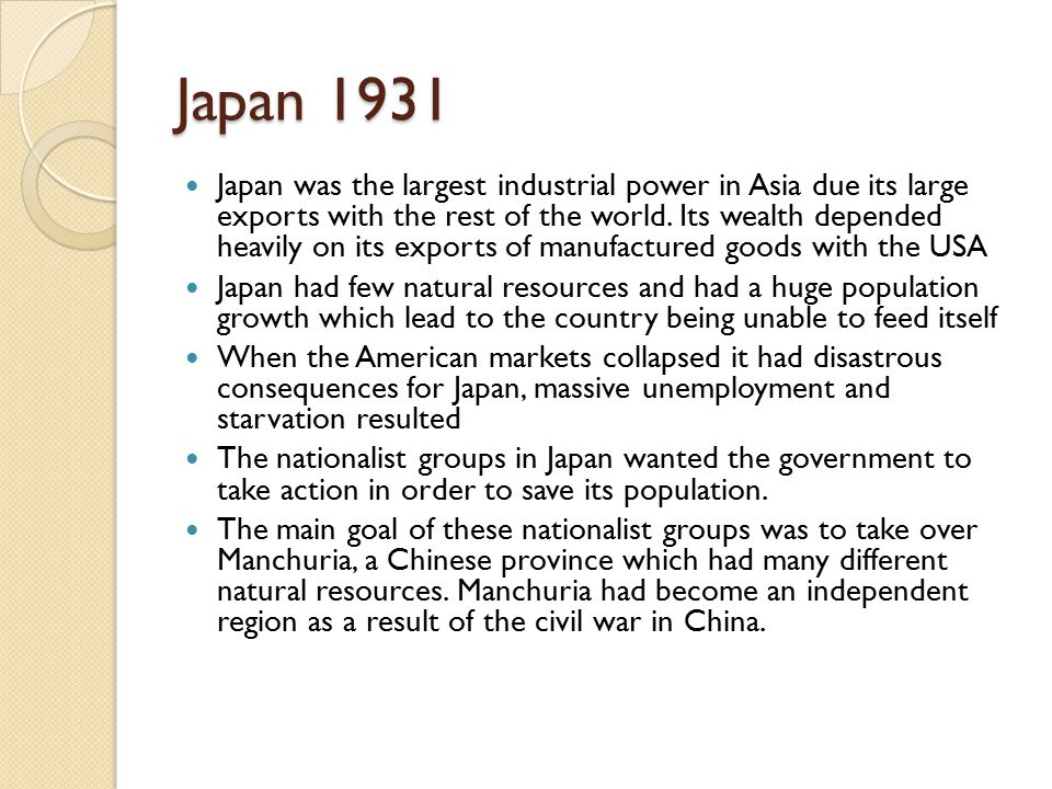 Japan 1931 Japan was the largest industrial power in Asia due its large exports with the rest of the world.