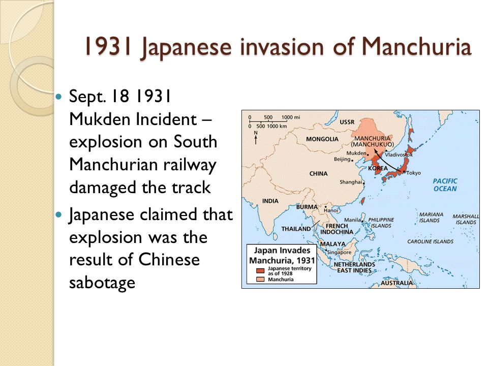 1931 Japanese invasion of Manchuria The attack on the railway provided Japanese forces with the justification for launching full scale invasion of Manchuria The Chinese were quickly defeated and in 1932 Japan established the puppet state of Manchukuo The League of Nations asked Japan to withdraw its troops from Manchuria and when Japan refused to do so it dropped out of the League Challenged the balance of power in the Pacific League's failure over Manchuria may have encouraged other nations to solve economic problems through acts of aggression