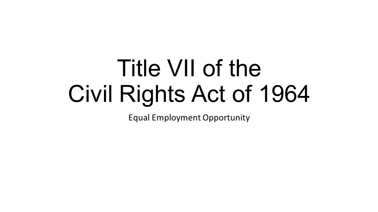 Title VII of the Civil Rights Act of 1964 Equal Employment Opportunity