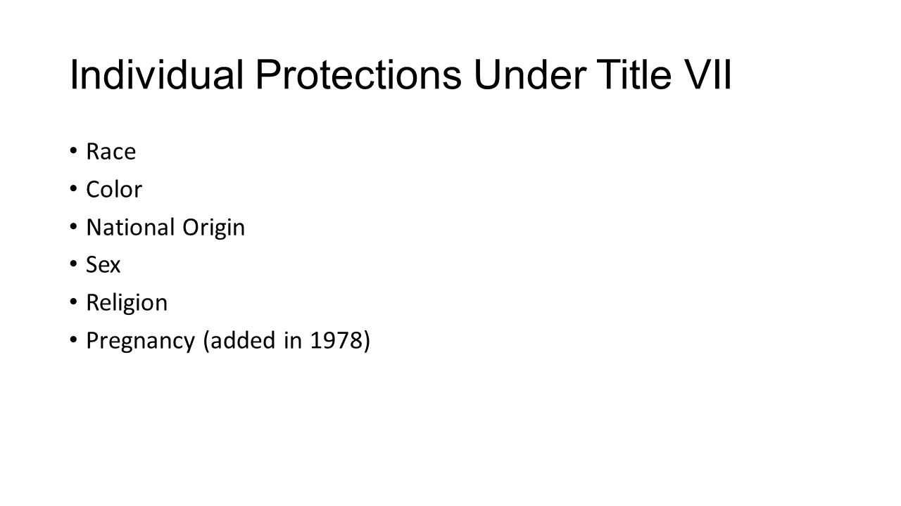 Individual Protections Under Title VII Race Color National Origin Sex Religion Pregnancy (added in 1978)