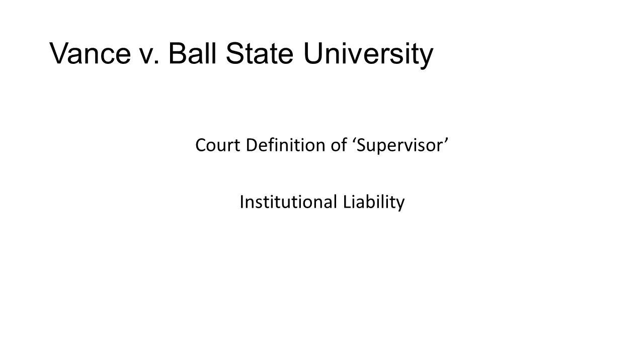 Vance v. Ball State University Court Definition of 'Supervisor' Institutional Liability
