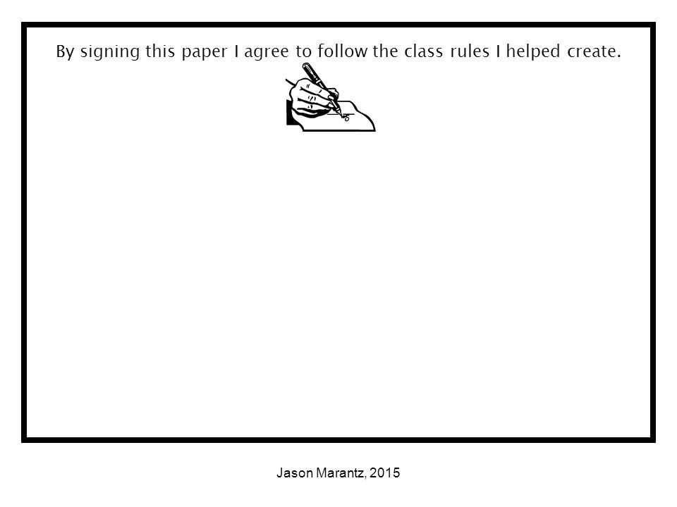 Jason Marantz, 2015 By signing this paper I agree to follow the class rules I helped create.