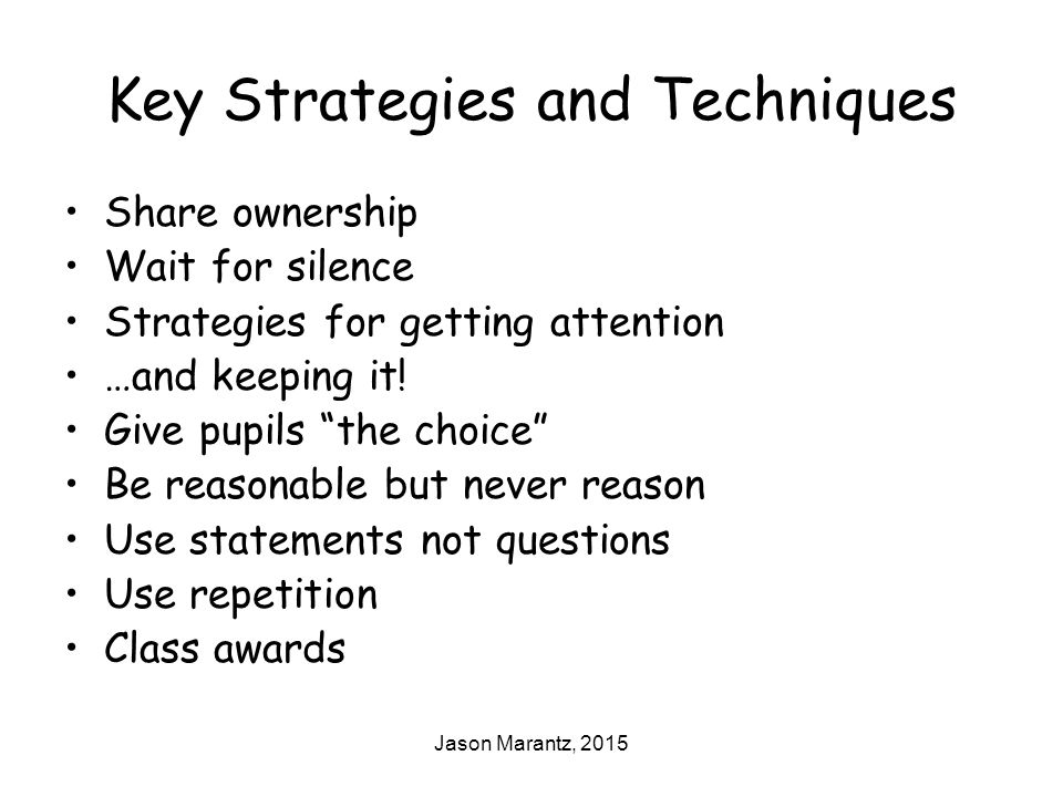 Jason Marantz, 2015 Key Strategies and Techniques Share ownership Wait for silence Strategies for getting attention …and keeping it.