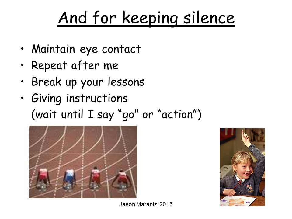 Jason Marantz, 2015 And for keeping silence Maintain eye contact Repeat after me Break up your lessons Giving instructions (wait until I say go or action )