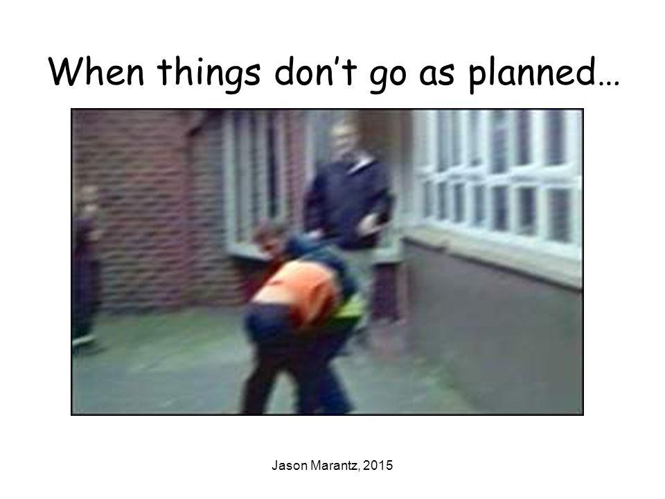 Jason Marantz, 2015 When things don't go as planned…