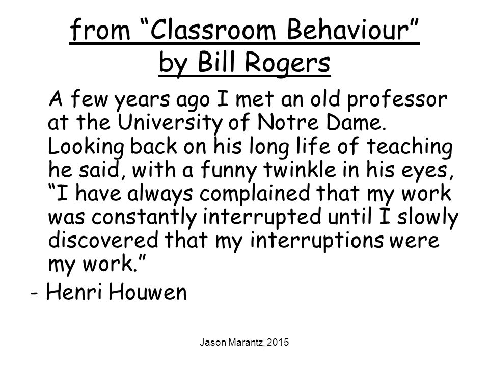 Jason Marantz, 2015 from Classroom Behaviour by Bill Rogers A few years ago I met an old professor at the University of Notre Dame.
