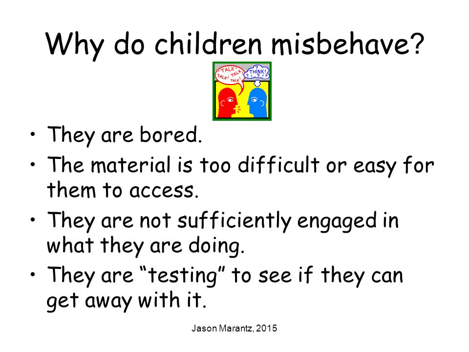 Jason Marantz, 2015 Why do children misbehave . They are bored.