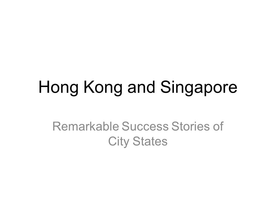 Hong Kong and Singapore Remarkable Success Stories of City States