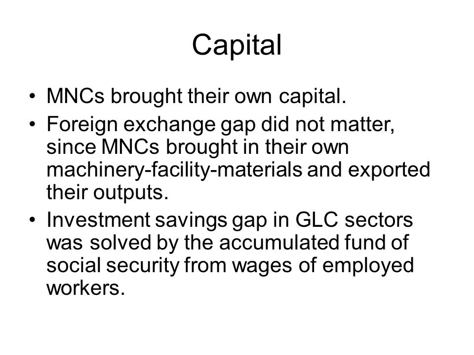 Capital MNCs brought their own capital.