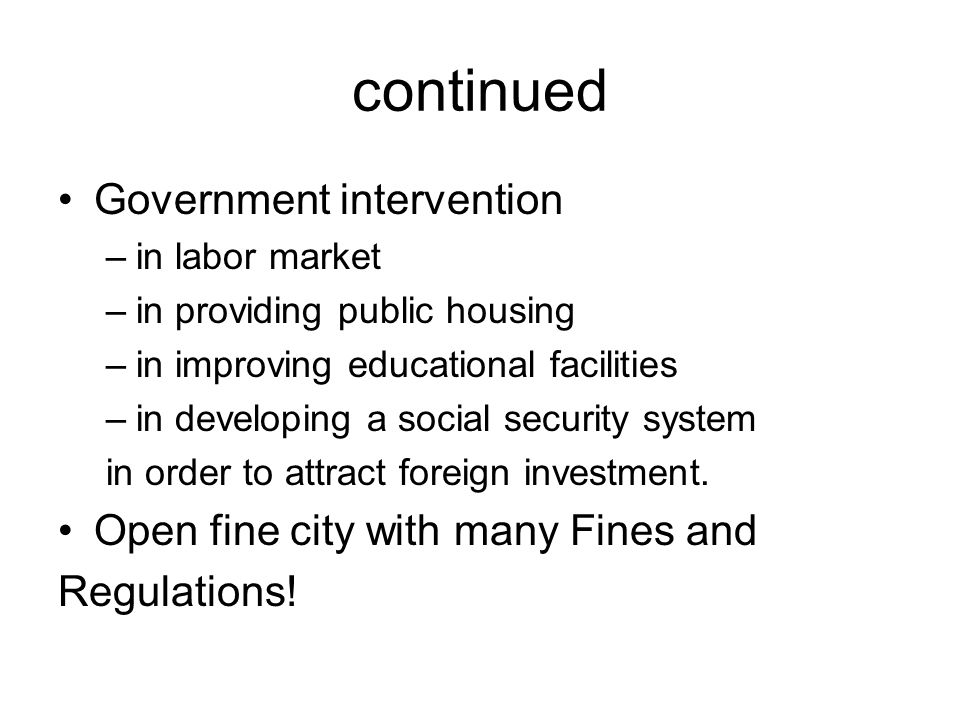 continued Government intervention –in labor market –in providing public housing –in improving educational facilities –in developing a social security system in order to attract foreign investment.