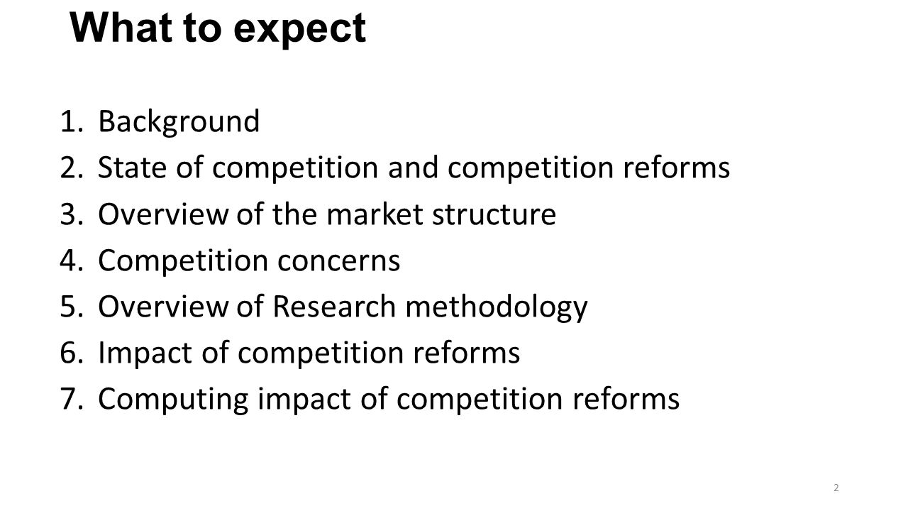 1.Background 2.State of competition and competition reforms 3.Overview of the market structure 4.Competition concerns 5.Overview of Research methodolo