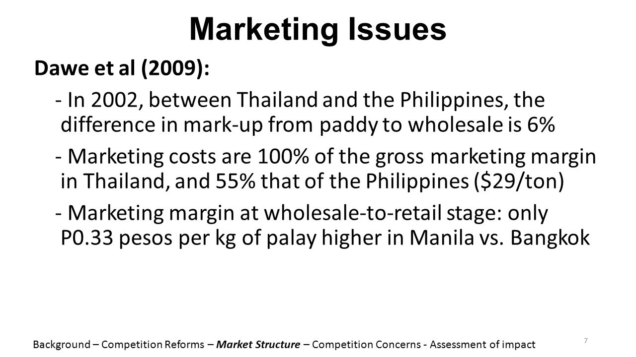 Marketing Issues Dawe et al (2009): - In 2002, between Thailand and the Philippines, the difference in mark-up from paddy to wholesale is 6% - Marketi