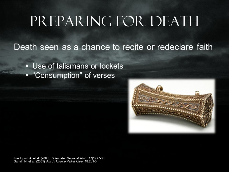 Preparing for death Death seen as a chance to recite or redeclare faith  Use of talismans or lockets  Consumption of verses Lundquist, A, et al.