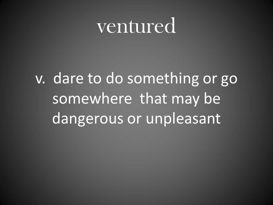 ventured
