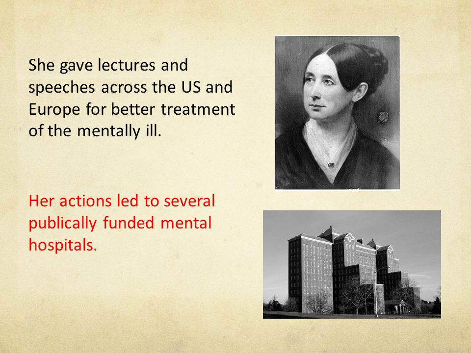 She gave lectures and speeches across the US and Europe for better treatment of the mentally ill.