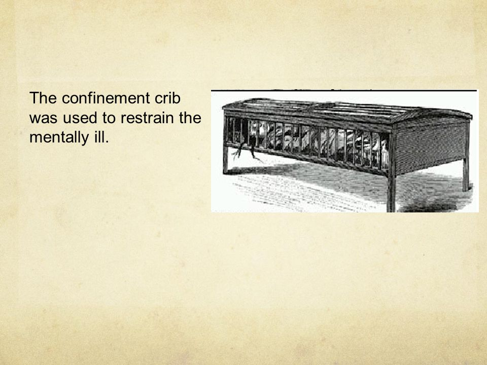 The confinement crib was used to restrain the mentally ill.
