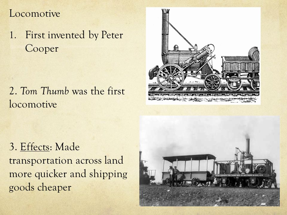 Locomotive 1. First invented by Peter Cooper 2. Tom Thumb was the first locomotive 3.