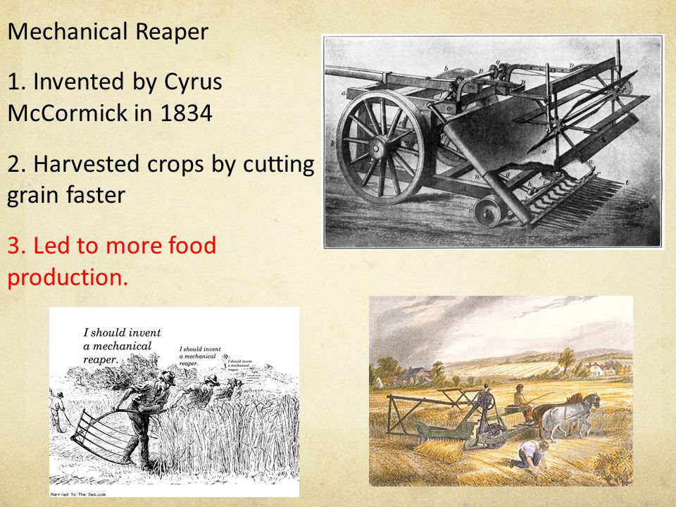 Mechanical Reaper 1. Invented by Cyrus McCormick in 1834 2.