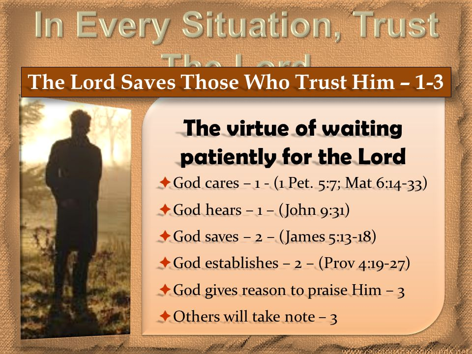 The Lord Saves Those Who Trust Him – 1-3 The virtue of waiting patiently for the Lord  God cares – 1 - (1 Pet.